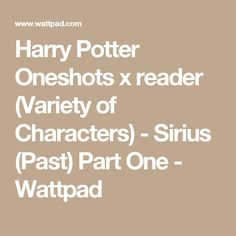 Harry Potter Oneshots x reader (Variety of Characters) - Sirius (Past) Part One - Wattpad