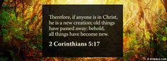 Therefore, if anyone is in Christ, he is a new creation; old things have...