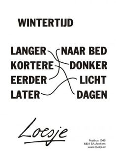 Wintertijd – Loesje The winter holidays have always been enjoyable and enjoyable. Winter Quotes, Summer Quotes, Summer Decoration, Inspired Learning, Facebook Quotes, Dutch Quotes, Broken Quotes, Say More, One Liner