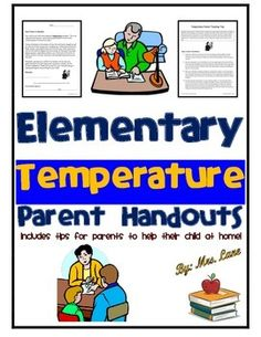 This item includes tips for parents to help their child at home with elementary temperature skills. Very convenient for busy teachers and students alike.------------------------------------------------------------------------------------------------INCLUDES:-Parent Letter (encourages help at home)-Temperature Parent Teaching Tips (Includes steps to read a thermometer and activities)------------------------------------------------------------------------------------------------*5 Pages ...