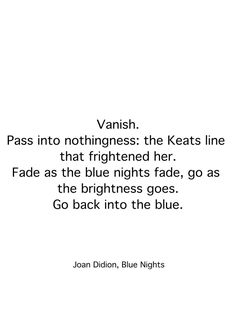 Joan Didion. Blue Nights Author Quotes, Literary Quotes, Joan Didion Quotes, College Survival Guide, Ring True, Writers Write, Juni, Book Authors, Writings