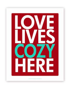 Love Lives Cozy Here in Red and Cyan 11 X 14 by gracehesterdesigns, $20.00