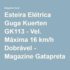 Esteira Elétrica Guga Kuerten GK113 - Vel. Máxima 16 km/h Dobrável - Magazine Gatapreta