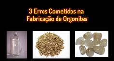 3 Erros Que Não Devem ser Cometidos na Fabricação de Orgonites