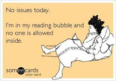 "There's never any issues in ""the reading bubble"" :-) so for today, we say read away! #readingbubble #toobusyreading #readingday"