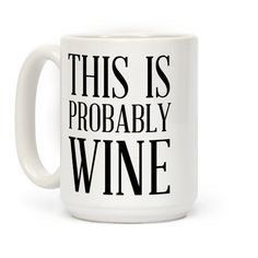 Hey, I found this really awesome Etsy listing at https://www.etsy.com/listing/252511876/this-is-probably-wine-coffee-mug-big-tea