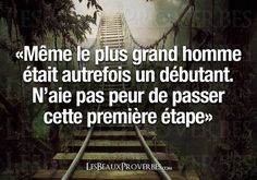 """""""Even the greatest man was once a beginner. Do not be afraid to pass this first step """" - Première étape"""