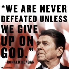 """REPIN if you agree with President Reagan, """"We are never defeated unless we give up on God."""""""