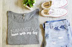 namast'ay home with my dog tshirt