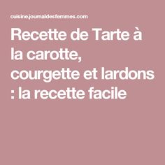 Recette de Tarte à la carotte, courgette et lardons : la recette facile