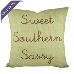 Sweet Southern Sassy Pillow - I'm not from the south but this is cute!