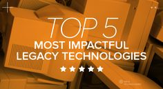 Top 5 Legacy Most Impactful Technologies