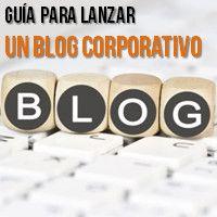 Guia para lanzar un blog corporativo.