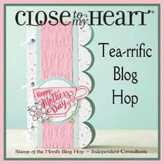Welcome to our March Stamp of the Month Blog Hopusing Close To My Heart's Tea-rriffic stamp set. If you have come from Tamytha Jenk...