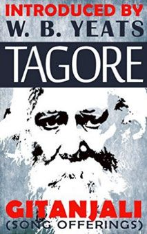 Tagore's Gitanjali, or Song Offerings. Kindle and paperback edition. Translated from original Bengali by the poet himself. Introduced by W. B. Yeats. Available on http://www.amazon.com/gp/product/B018OBNZBM