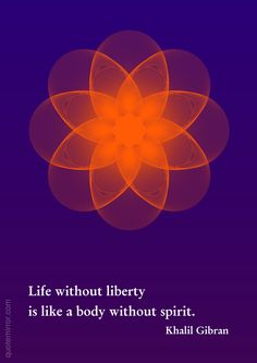 Life without liberty is like a body without spirit. Khalil Gibran Quotes, Kahlil Gibran, Dream Quotes, Life Quotes, Liberty Quotes, Nicola Tesla, Consciousness Quotes, Higher Consciousness, Buddhist Wisdom