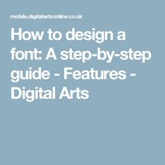 How to design a font: A step-by-step guide - Features - Digital Arts