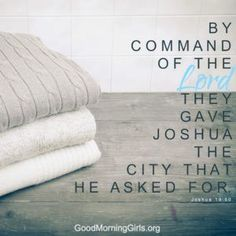 By command of the Lord they gave Joshua the city that he asked for. Joshua 19:50