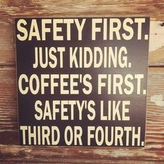 Just Kidding. Safety's Like Third Or Fourth. A seven saw-tooth hanger is attached so your sign arrives ready to hang. This sign is hand crafted and painted with care. No vinyl or stenciling was used in the production. Sign Quotes, Funny Quotes, Funny Memes, Funny Office Quotes, Humor Quotes, Truth Quotes, Funny Wood Signs, Wooden Signs, Funny Signs For Work