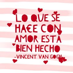 Lo que se hace con amor está bien hecho. Vincent Van Gogh. No te pierdas: 10 ideas para celebrar San Valentín en familia. Te espero en mi blog. www.elultimodiademivida.com Amazing Quotes, Love Quotes, Inspirational Quotes, Love Phrases, More Than Words, Vincent Van Gogh, Poetry Quotes, Slogan, Poems