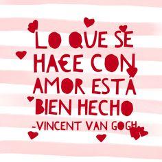 Lo que se hace con amor está bien hecho. Vincent Van Gogh. No te pierdas: 10 ideas para celebrar San Valentín en familia. Te espero en mi blog. www.elultimodiademivida.com