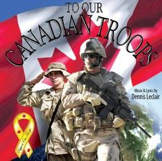 Canadian Troops...stand with them and give them our support and respect...