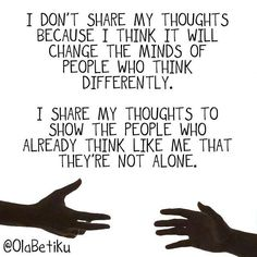 I don't share my thoughts because I think it will change the minds of people who think differently. (Or to invite them to argue with me about my thoughts). I share my thoughts to show the people who already think like me that they're not alone. Migraine, Back To Nature, Atheism, Found Out, Inspire Me, Wise Words, Decir No, Favorite Quotes, Favorite Things