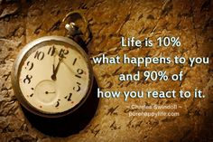 #quote - Life is 10% what happens to you and 90% of how...more on purehappylife.com