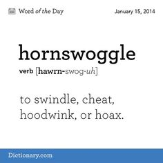 Hornswoggle (v). - to swindle, cheat, hoodwink or hoax. Such a cute snuggly word - i wish it was a term of endearment instead! Unusual Words, Weird Words, Rare Words, Big Words, Words To Use, Unique Words, Powerful Words, Cool Words, Hangman Words