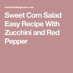 Sweet Corn Salad Easy Recipe With Zucchini and Red Pepper