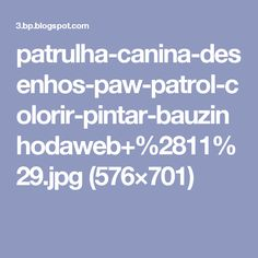 patrulha-canina-desenhos-paw-patrol-colorir-pintar-bauzinhodaweb+%2811%29.jpg (576×701)
