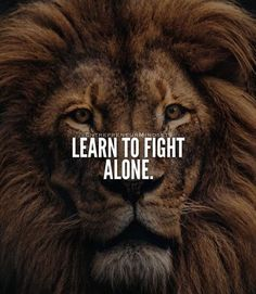 Learn to fight alone..