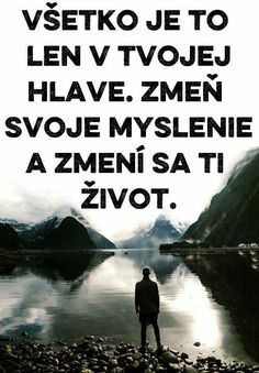 Je to pravda...myslienky dokazu byt velmi silnym nastrojom, no malokto ich aj vie spravne pouzivat... Story Quotes, Me Quotes, Motivational Quotes, Inspirational Quotes, Emotional Pain, Sad Love, Love Your Life, Motto, Quotations