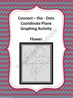 Graphing Ordered Pairs: Connect the Dots - Flower product from 4-The-Love-of-Math on TeachersNotebook.com