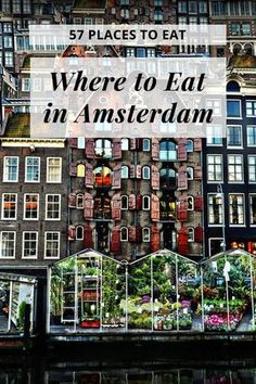 57 Places You Need to Eat in Amsterdam.   Best and Cheap places to eat in Amsterdam!