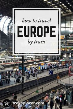 How to travel Europe by train!