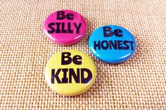 Be Silly Be Honest Be Kind Button Badges