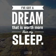 I've got a dream that is worth more than my sleep. - Eric Thomas
