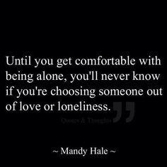 Choosing someone out of love or loneliness.this is so true. I married out of loneliness and then I married someone out of love-because i was okay with being alone. Life Quotes Love, Great Quotes, Quotes To Live By, Me Quotes, Funny Quotes, Qoutes, Door Quotes, Drake Quotes, Wisdom Quotes