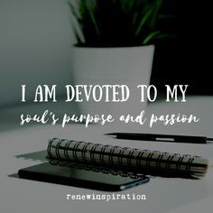 I am devoted to my soul's purpose and passion. #Purpose #Passion #Soul Writing Quotes, Writing A Book, Be Your Own Kind Of Beautiful, Your Soul, You Are Enough, Life Is A Journey, Grateful Heart, Mind Body Spirit, Self Love Quotes