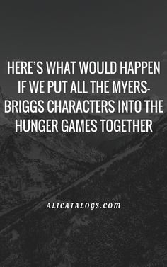 HERE'S WHAT WOULD HAPPEN IF WE PUT ALL THE MYERS-BRIGGS CHARACTERS INTO THE HUNGER GAMES TOGETHER – Ali Catalogs