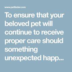 To ensure that your beloved pet will continue to receive proper care should something unexpected happen to you, it's critical to plan ahead. This information sheet helps you do just that.