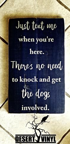 Front door wood sign/ Just text me when you're here/ there's no need to knock and get the dogs involved/ Funny wood sign, Porch Rules Sign, Welcome Signs Front Door, Front Porch Signs, House Front Door, Front Door Decor, Funny Wood Signs, Dog Signs, Wood Front Doors, Cleaning Wood