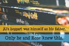 Al's Boggart was himself as his father. Only Rose and himself knew this. Submitted by: anon.
