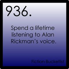 Nothing in particular, just Alan Rickman.  I'd listen to him read the phone book.