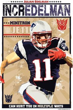 Julian Edelman= he just seems like he'd be so cool to hang out with..get hot wings or something like that..
