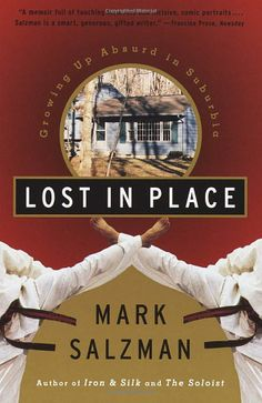 Lost In Place: Growing Up Absurd in Suburbia.  Salzman recalls coming of age with one foot in Connecticut and the other in China (he wanted to become a wandering Zen monk), he tells the story of a teenager trying to attain enlightenment before he's learned to drive.
