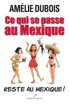 Ce qui se passe au mexique reste au mexique! : Dubois, Amélie -   Archambault Légé et amusant!