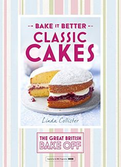 Great British Bake Off - Bake it Better (No.1): Classic Cakes by Linda Collister http://www.amazon.co.uk/dp/1473615259/ref=cm_sw_r_pi_dp_0Q5Vvb0MSXF34