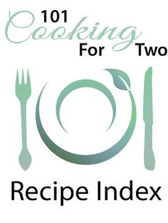 101 Cooking For Two's Recipe Index Time to learn with retirement on the way for you and Jon